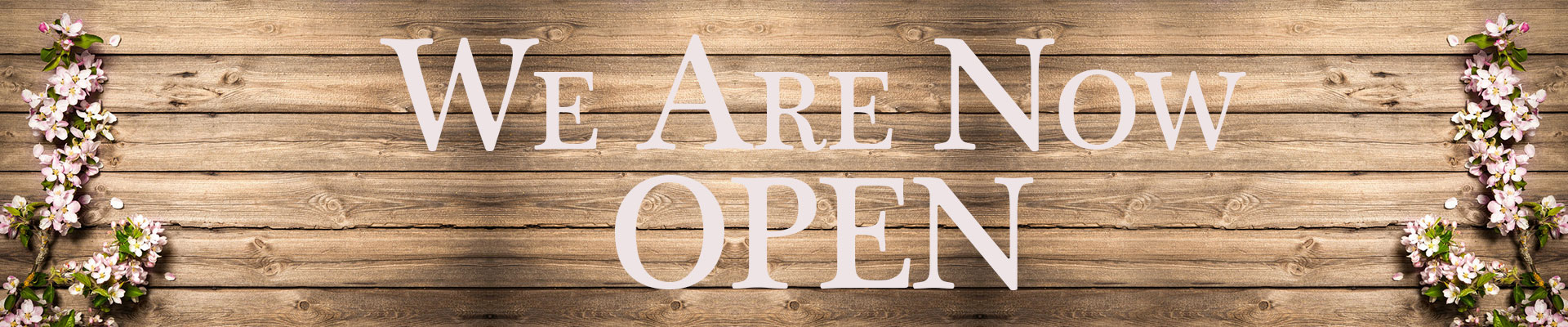 WE ARE NOW OPEN